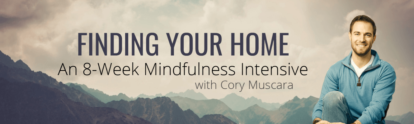 Finding Your Home - An 8 Week Mindfulness Intensive with Cory Muscara